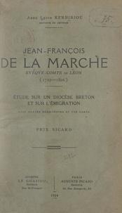 Louis Kerbiriou - Jean-François de La Marche, évêque-comte de Léon (1729-1806) - Étude sur un diocèse breton et sur l'émigration.