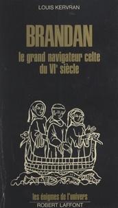 Louis Kervran et Francis Mazière - Brandan - Le grand navigateur celte du VIe siècle.