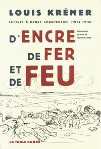Louis Krémer - D'encre, de fer et de feu - Lettres à Henry Charpentier (1914-1918).
