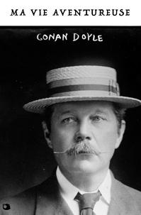 Louis Labat et Arthur Conan Doyle - Ma Vie Aventureuse - Conan Doyle par lui-même.