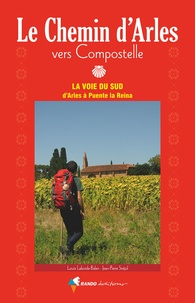 Louis Laborde-Balen et Jean-Pierre Siréjol - Le chemin d'Arles vers Compostelle - La voie du Sud d'Arles à Puente la Reina.