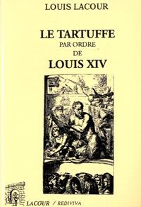 Louis Lacour - Le Tartuffe par ordre de Louis XIV.