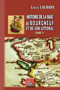 Louis Lacroix - Histoire de la baie des Bourgneuf et de son littoral - Tome 1.