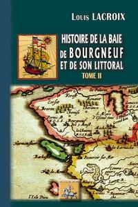 Louis Lacroix - Histoire de la baie des Bourgneuf et de son littoral - Tome 2.