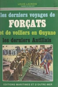 Louis Lacroix et F. de Lavergne - Les derniers voyages de forçats et de voiliers en Guyane - Les derniers Antillais.
