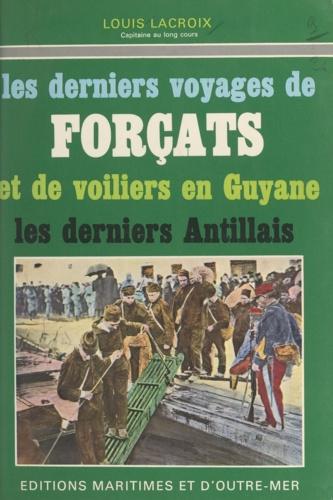 Les derniers voyages de forçats et de voiliers en Guyane. Les derniers Antillais