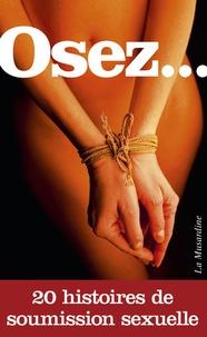 Louis Laëdec et Clarissa Rivière - Osez... - 20 histoires de soumission sexuelle.