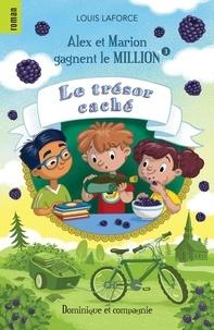 Louis Laforce et Pascale Constantin - Alex et Marion gagnent le mill  : Le trésor caché.