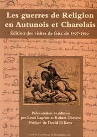 Louis Lagrost et Robert Chevrot - Les guerres de religion en Autunois et Charolais - Edition des visites de feux de 1597-1599.