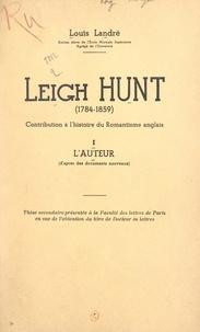 Louis Landré - Leigh Hunt (1784-1859) : contribution à l'histoire du romantisme anglais (1). L'auteur (d'après des documents nouveaux) - Thèse secondaire présentée à la Faculté des lettres de Paris en vue de l'obtention du titre de Docteur ès lettres.
