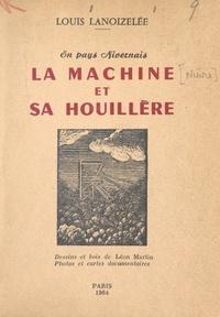 Louis Lanoizelee et Jeannine Lanoizelée - En pays nivernais, La Machine et sa houillère - Avec dessins et bois de Léon Martin, photos et cartes documentaires.