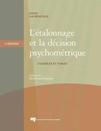 Louis Laurencelle - L'étalonnage et la décision psychométrique, 2e édition - Exemples et tables.