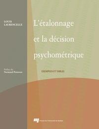 Louis Laurencelle - L'étalonnage et la décision psychométrique - Exemples et tables.