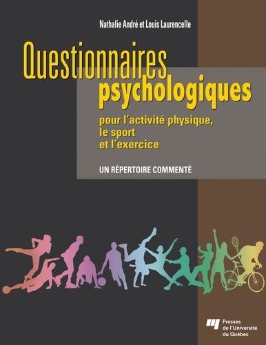 Louis Laurencelle et Nathalie André - Questionnaires psychologiques pour l'activité physique, le sport et l'exercice - Un répertoire commenté.