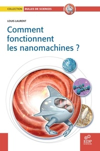 Louis Laurent - Comment fonctionnent les nanomachines ?.