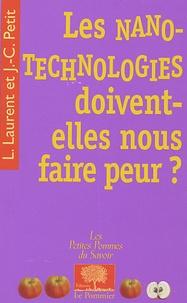 Louis Laurent et Jean-Claude Petit - Les nanotechnologies doivent-elles nous faire peur ?.