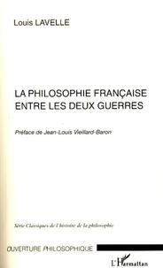 Louis Lavelle - La Philosophie française entre les deux guerres.