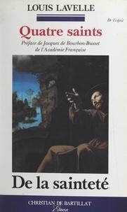Louis Lavelle et Jacques de Bourbon Busset - Quatre saints - De la sainteté.