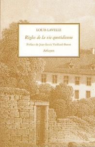 Louis Lavelle - Règles de la vie quotidienne.