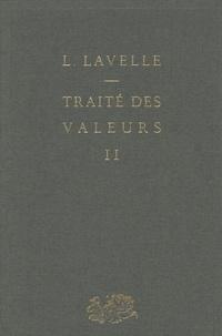 Louis Lavelle et Claire Lavelle - Traité des valeurs (2) - Le système des différentes valeurs.
