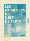 Louis Lazare - Les Quartiers de l'est de Paris - Et les communes suburbaines.