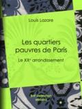Louis Lazare - Les quartiers pauvres de Paris - Le XXe arrondissement.