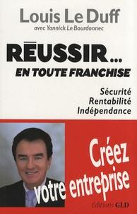 Louis Le Duff - Réussir... en toute franchise - Sécurité, rentabilité, indépendance.