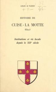 Louis Le Floch - Histoire de Cuise-La Motte (Oise) - Institutions et vie locale depuis le XIIe siècle.