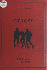 Louis Le Gros - Otages - Histoire des soixante otages de la ville de Morlaix, 1943-1945.