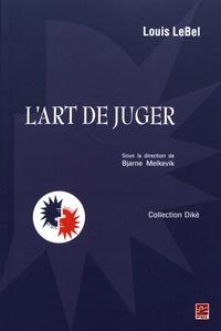 Louis LeBel - L'art de juger.