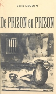 Louis Lecoin - De prison en prison.