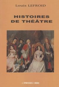 Louis Lefroid - Histoires de théâtre.