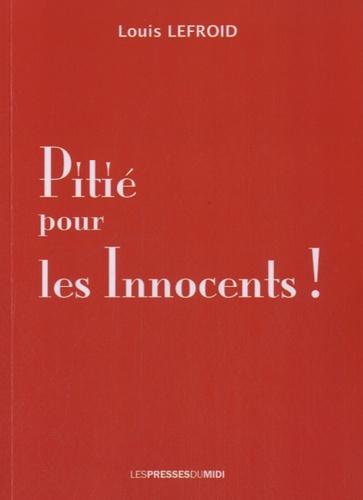 Louis Lefroid - Pitié pour les innocents !.