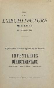 Louis Legoy - Essai sur l'architecture militaire au Moyen Âge - Exploration archéologique de la France. Inventaires départementaux, Seine-et-Oise, Seine-et-Marne, Eure-et-Loir.