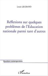 Louis Legrand - Réflexions sur quelques problèmes de l'Education nationale parmi tant d'autres.