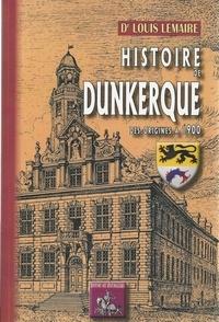 Louis Lemaire - Histoire de Dunkerque des origines à 1900.