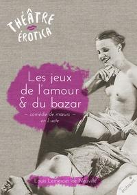 Louis Lemercier de Neuville - Les jeux de l'amour et du bazar - comédie de mœurs en I acte.