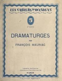 Louis Lemiels et François Mauriac - Dramaturges - Suivi du Carnet critique des Cahiers d'Occident par Gonzague Truc et Louis Lemiels.