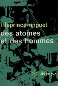 Louis Leprince-Ringuet - Des Atomes et des hommes.