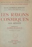 Louis Leprince-Ringuet et Maurice de Broglie - Les rayons cosmiques - Les mésons.