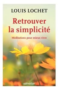 Louis Lochet - Retrouver la simplicité - Méditations pour mieux vivre.