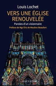 Louis Lochet - Vers une Eglise renouvelée - Paroles d'un visionnaire.