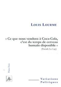 """Louis Lourme - """"Ce que nous vendons à Coca-Cola, c'est du temps de cerveau humain disponible"""" (Patrick Le Lay)."""