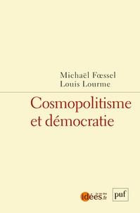Louis Lourme et Michaël Foessel - Cosmopolitisme et démocratie.