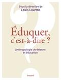 Louis Lourme - Éduquer, c'est-à-dire ? Anthropologie chrétienne et éducation.