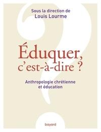 Télécharger Google Books en ligne pdf Éduquer, c'est-à-dire ? Anthropologie chrétienne et éducation