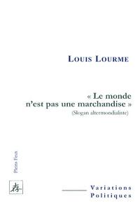 """Louis Lourme - """"Le monde n'est pas une marchandise"""" - (Slogan altermondialiste)."""