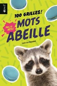 Louis-Luc Beaudoin - Mots abeille - 100 grilles !.