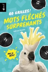 Louis-Luc Beaudoin - Mots fléchés surprenants - 80 grilles !.