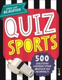 Louis-Luc Beaudoin - Quiz sports - 500 questions ludiques pour muscler vos neurones !.